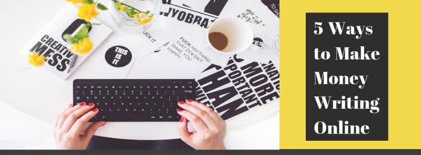 5 Popular Ways To Make Money Writing Online